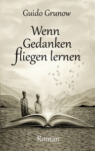 © Guido Grunow Wenn Gedanken fliegen lernen